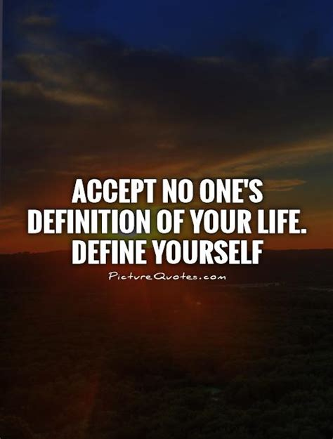 accept no one s definition of your define yourself - Your Selves Definition