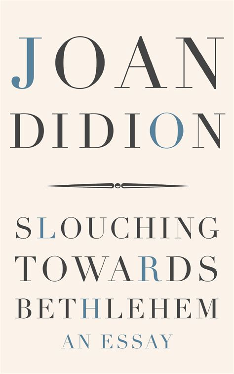slouching towards bethlehem essays dailylit goodbye to all that by joan didion