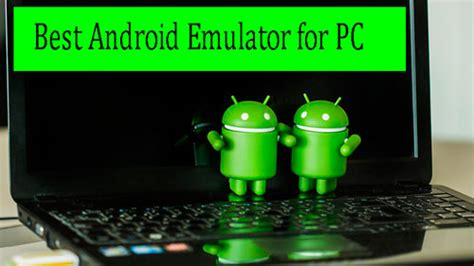 best free android emulator top 5 free android emulators for pc mac how to run android apps