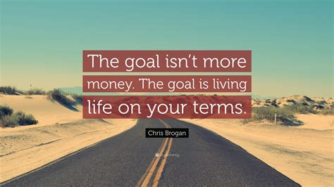 chris brogan quote the goal isn t more money the goal