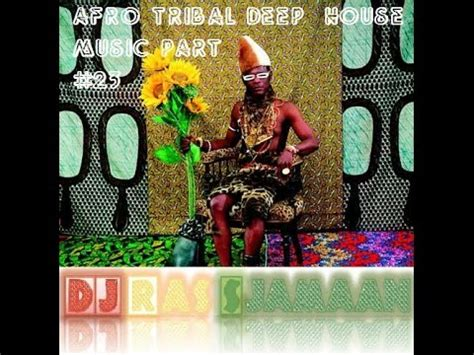 deep tribal house music afro tribal deep house music mix 23 by dj ras sjamaan youtube