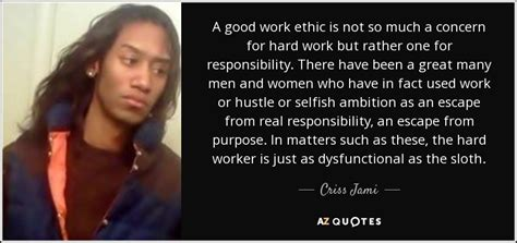 Allens Work Ethic by Criss Jami Quote A Work Ethic Is Not So Much A