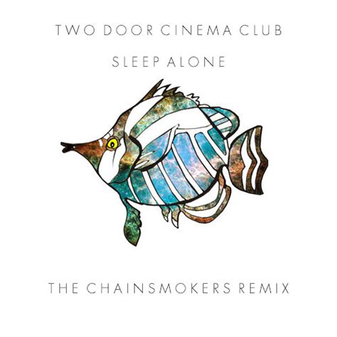 Soundcloud Two Door Cinema Club by Two Door Cinema Club Sleep Alone The Chainsmokers Remix