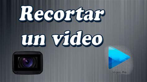 como cortar un video sin programas tutorial sony vegas pro 12 c 243 mo recortar un video