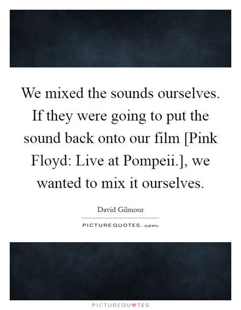 film quotes sound we mixed the sounds ourselves if they were going to put