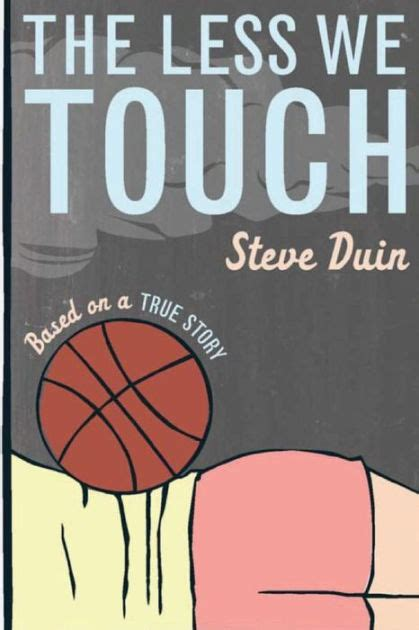 Touch A Novel the less we touch a novel by steve duin paperback