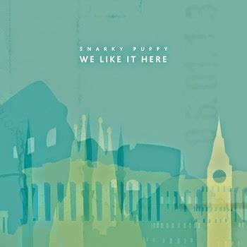 we like it here by snarky puppy my favorite appreciated albums of 2014 the new fury
