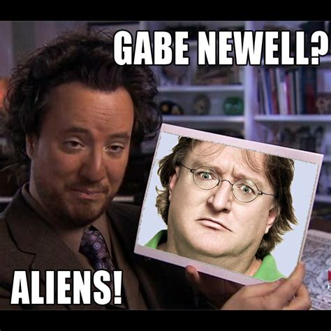 Aliens Meme Original - gabe newell aliens ancient aliens know your meme