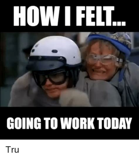 Tru Meme - how i felt going to work today tru meme on sizzle