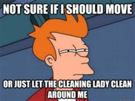 Cleaning Lady Meme - whenever the cleaning lady is here meme guy