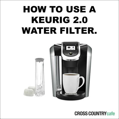 HOW TO USE A KEURIG 2.0 WATER FILTER