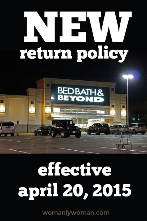 Bed Bath And Beyond Returns by New Bed Bath And Beyond Return Policy Effective April 20 2015