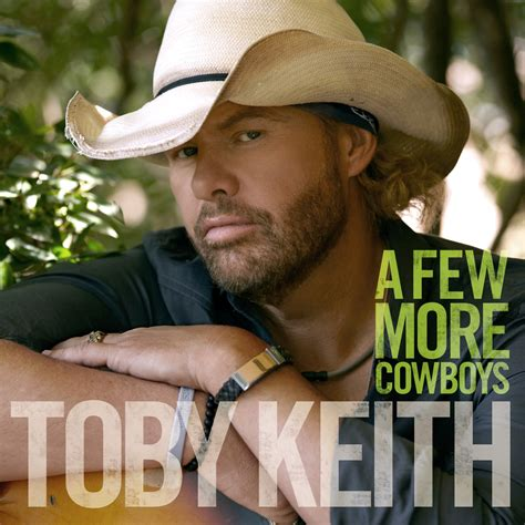 toby keith popular songs toby keith s quot a few more cowboys quot earns 60 ranking at