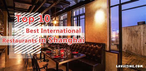 best restaurant in top 10 best international restaurants in shanghai la vie