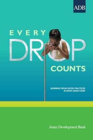 Every Drop Counts Essay by Every Drop Counts Learning From Practices In Eight Asian Cities Asian Development Bank