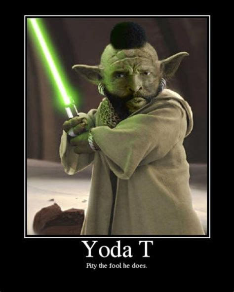 Mr T Meme - funny yoda quotes quotesgram