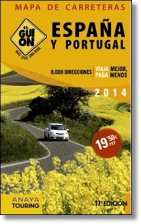 libro asturias mapa de carreteras el gui 243 n mapa de carreteras de espa 241 a y portugal 2014 comprar libro en fnac es