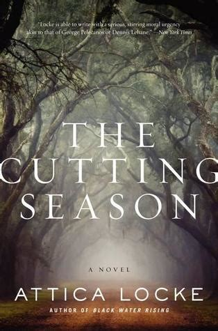 the cutting season the cutting season by attica locke reviews discussion bookclubs lists