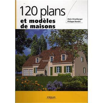Plain Pied Ou Etage Moins Cher by 120 Plans Et Mod 232 Les De Maisons Broch 233 Philippe Rondin