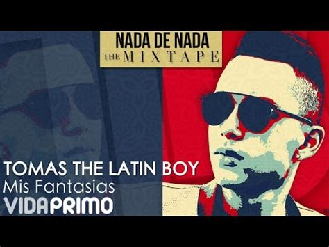 tomas the latin boy musica videos canciones letras letra de canciones mis fantasias tomas the latin boy