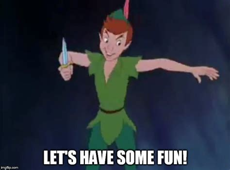 Peter Pan Meme - let s have some fun imgflip