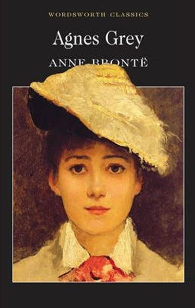 agnes grey agnes grey by anne bronte charlotte anne and emily