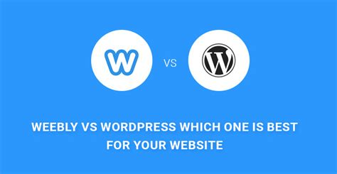 weebly vs wordpress choosing the right platform weebly vs wordpress which one is best for your website and