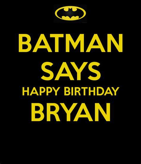 imagenes happy birthday bryan batman says happy birthday bryan poster jade keep calm