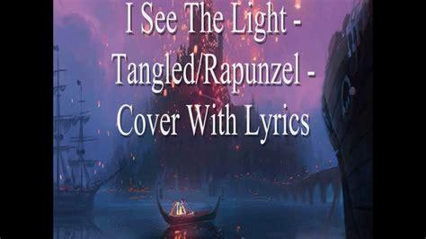 i see the light lyrics i see the light tangled rapunzel cover with lyrics