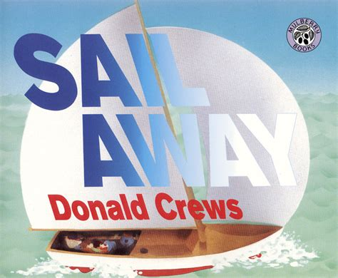 sail books sail away by donald crews illustrated by donald crews