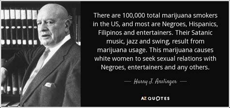 top  quotes  harry  anslinger   quotes