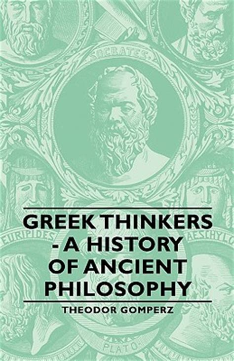 classical philosophy a history 0199674531 greek thinkers a history of ancient philosophy by theodor gomperz reviews discussion