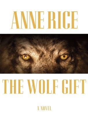 the wolf gift the wolf gift chronicles 1 the wolf gift the wolf gift chronicles 1 by rice