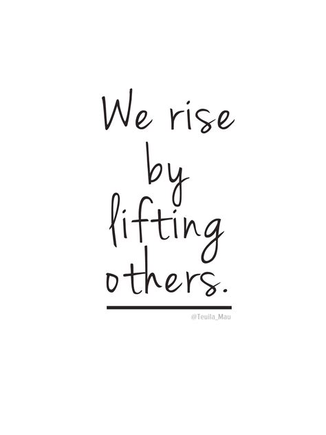 we rise by lifting others quotes so true