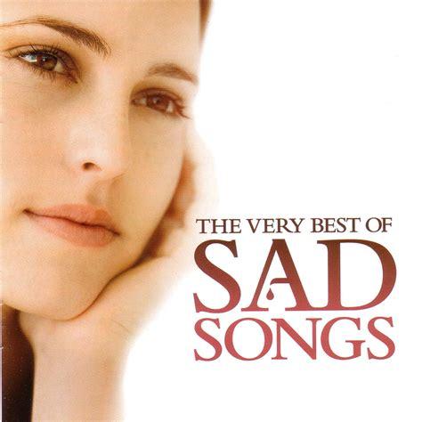 best sad songs the best of sad songs mp3 buy tracklist