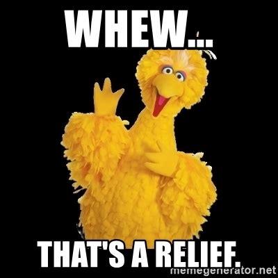 Relief Meme - whew that s a relief big bird meme meme generator