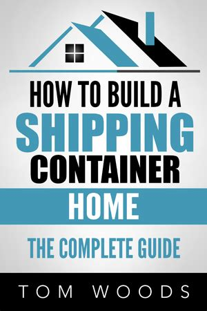 shipping container homes the complete guide to shipping container homes tiny houses and container home plans books plans container home plans