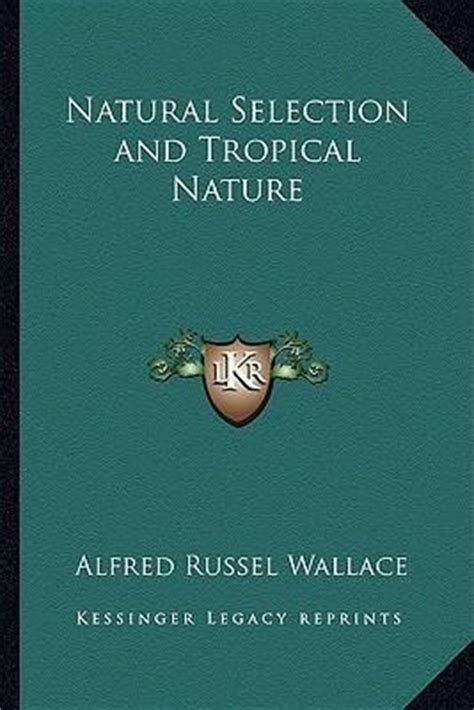 selection and tropical nature essays on descriptive and theoretical biology classic reprint books selection and tropical nature alfred
