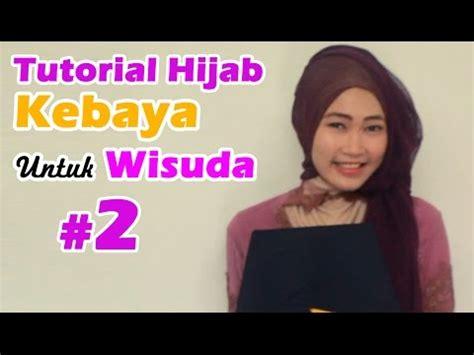 tutorial jilbab wisuda youtube tutorial hijab kebaya untuk wisuda 2 youtube tutorial