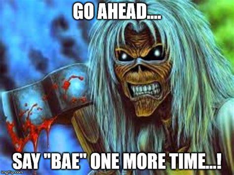 Iron Maiden Memes - eddie vs quot bae quot imgflip
