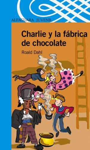 libro charlie y la fabrica libros resumen de charlie y la f 225 brica de chocolate