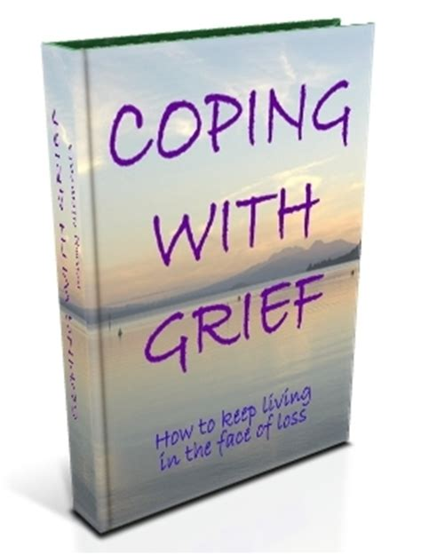 coping with grief 4th edition books coping with grief 187 how to keep living in the of a
