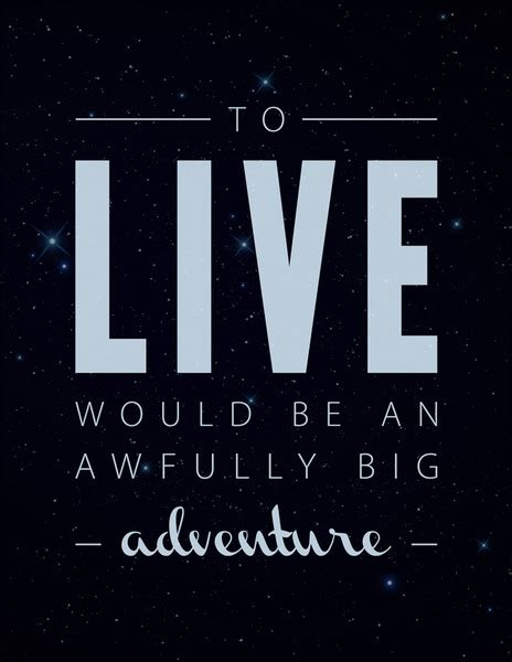 to die would be an awfully big adventure tattoo to live would be an awfully big adventure on