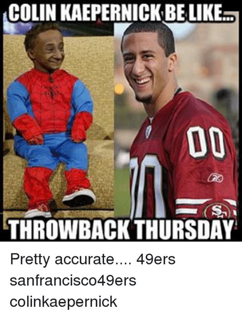 Funny 49ers Memes - colin kaepernick be like 00 throwback thursday pretty