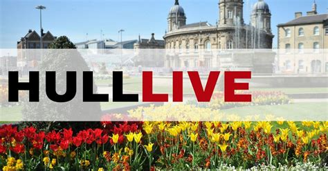 hull daily news online hull events hull daily mail hull live breaking news traffic and travel from across
