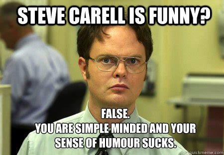 Steve Carell Memes - steve carell is funny false you are simple minded and your sense of humour sucks schrute
