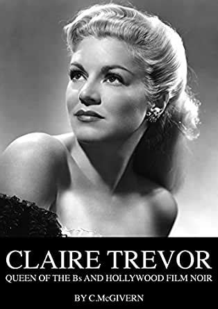 Claire Trevor: Queen of the Bs and Hollywood Film Noir