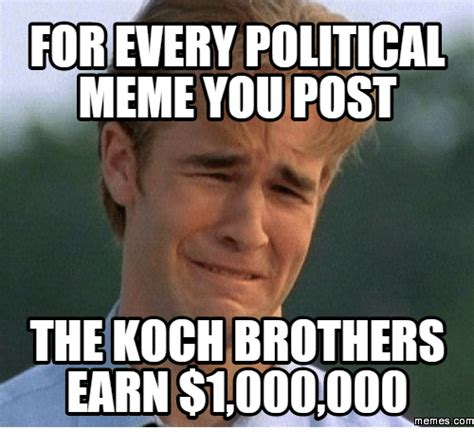 Post Meme - for every political meme you post the koch brothers earn