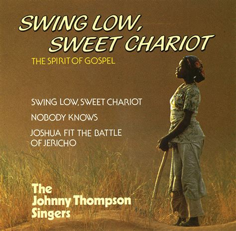 johnny swing low sweet chariot the johnny thompson singers swing low sweet chariot cd