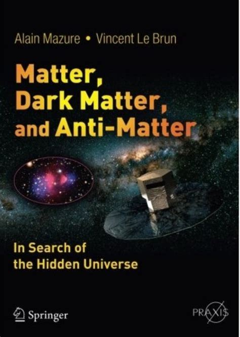 Matter Dark Matter And Anti Matter In Search Of The